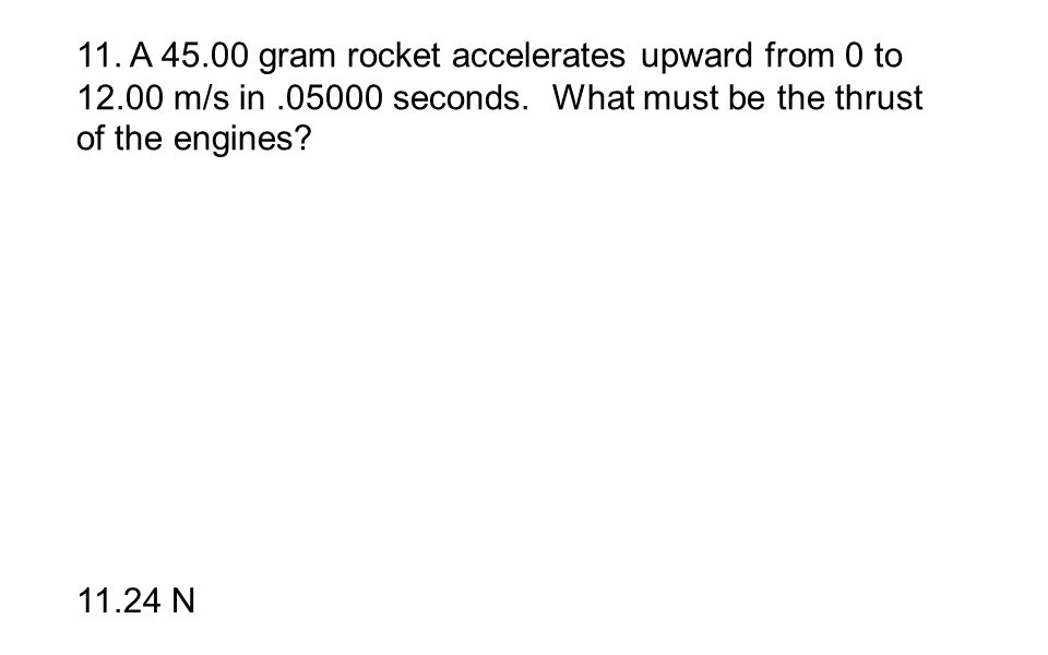 11. A 45. 00 gram rocket accelerates upward from 0 to 12. 00 m/s in