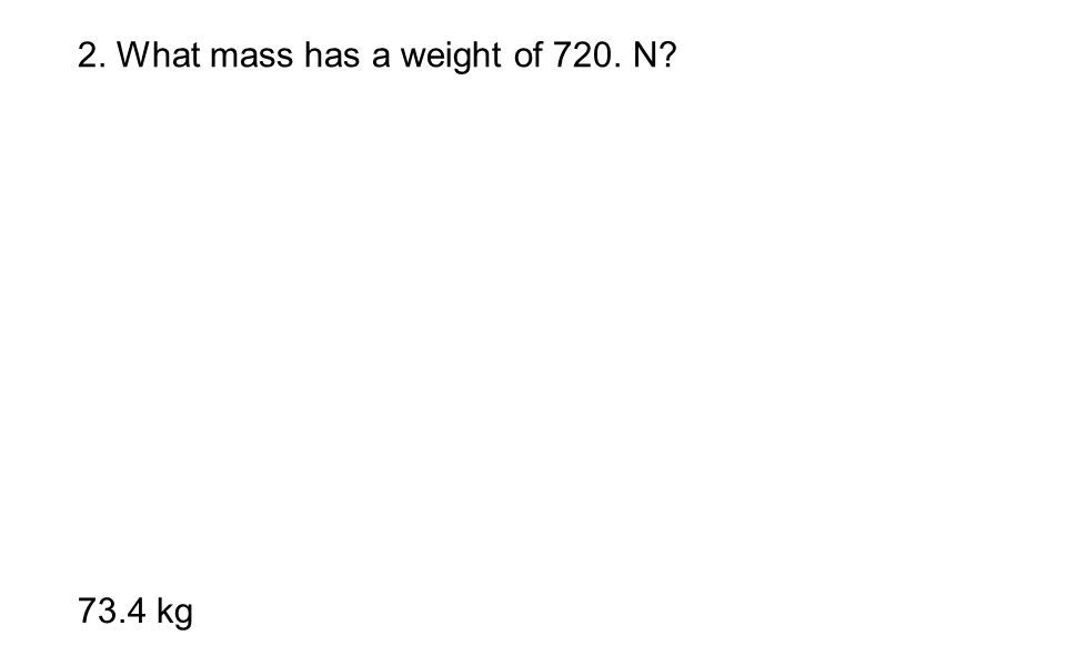 2. What mass has a weight of 720. N
