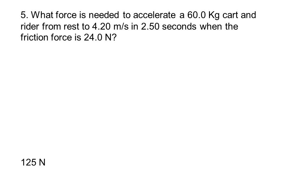 5. What force is needed to accelerate a 60