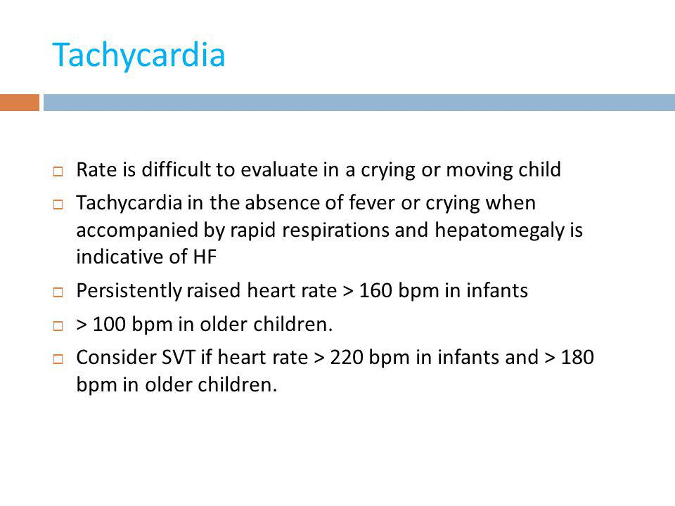 Tachycardia Rate is difficult to evaluate in a crying or moving child