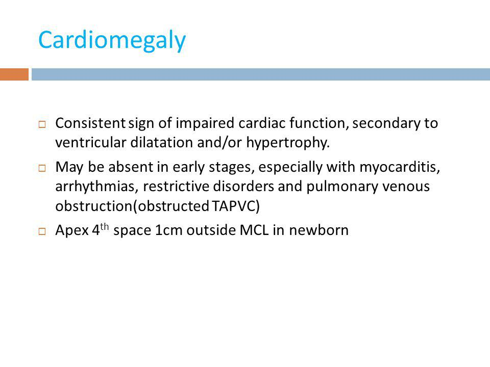 Cardiomegaly Consistent sign of impaired cardiac function, secondary to ventricular dilatation and/or hypertrophy.
