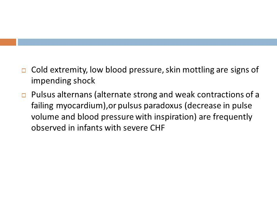 Cold extremity, low blood pressure, skin mottling are signs of impending shock