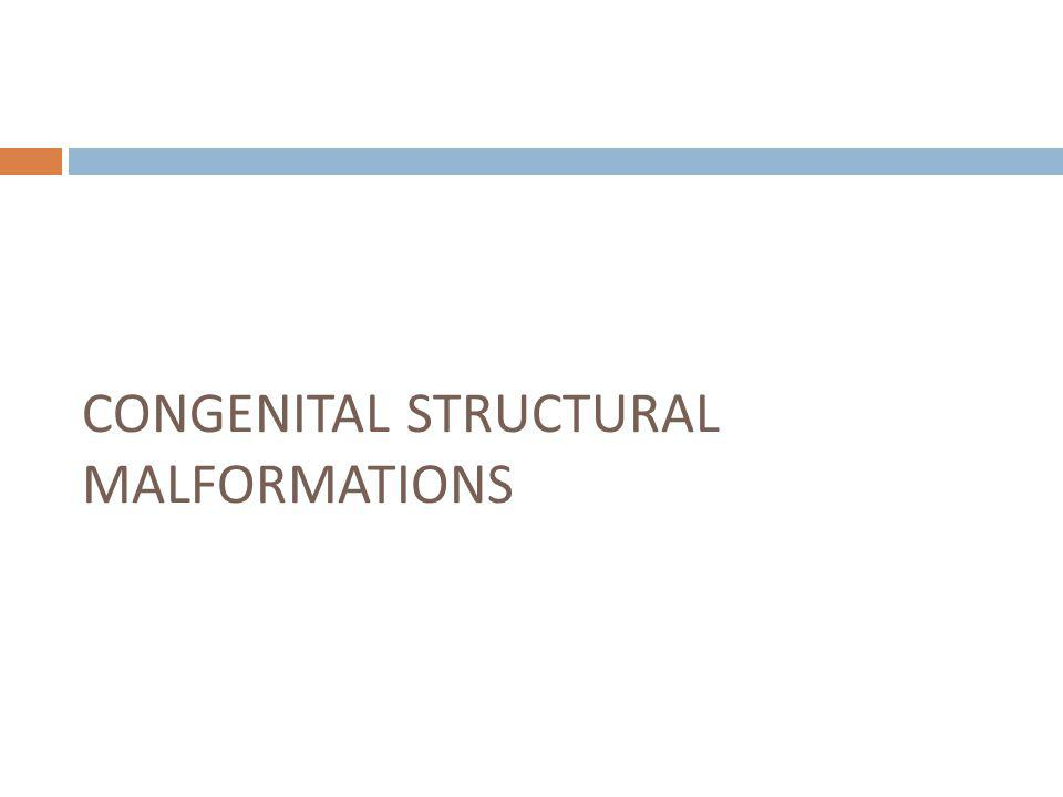 CONGENITAL STRUCTURAL MALFORMATIONS