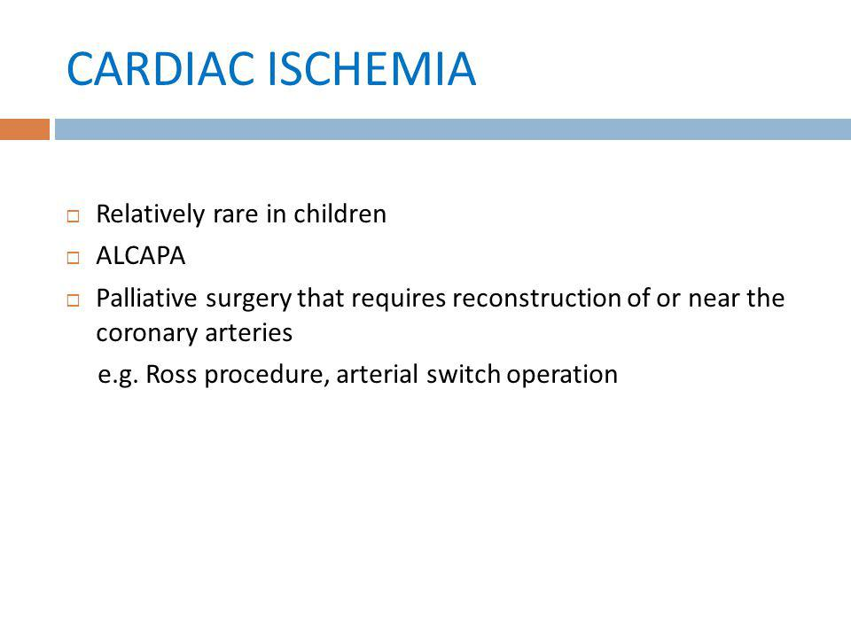CARDIAC ISCHEMIA Relatively rare in children ALCAPA