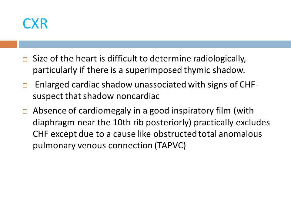 CXR Size of the heart is difficult to determine radiologically, particularly if there is a superimposed thymic shadow.
