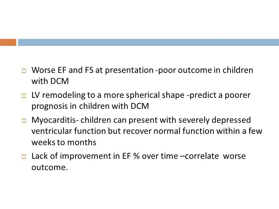 Worse EF and FS at presentation -poor outcome in children with DCM
