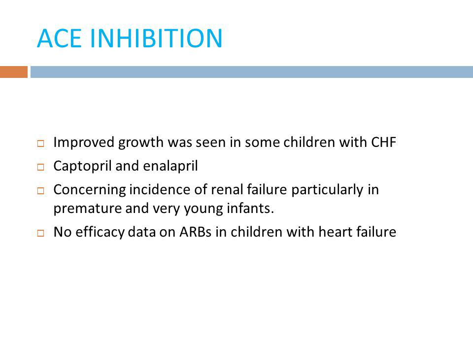 ACE INHIBITION Improved growth was seen in some children with CHF