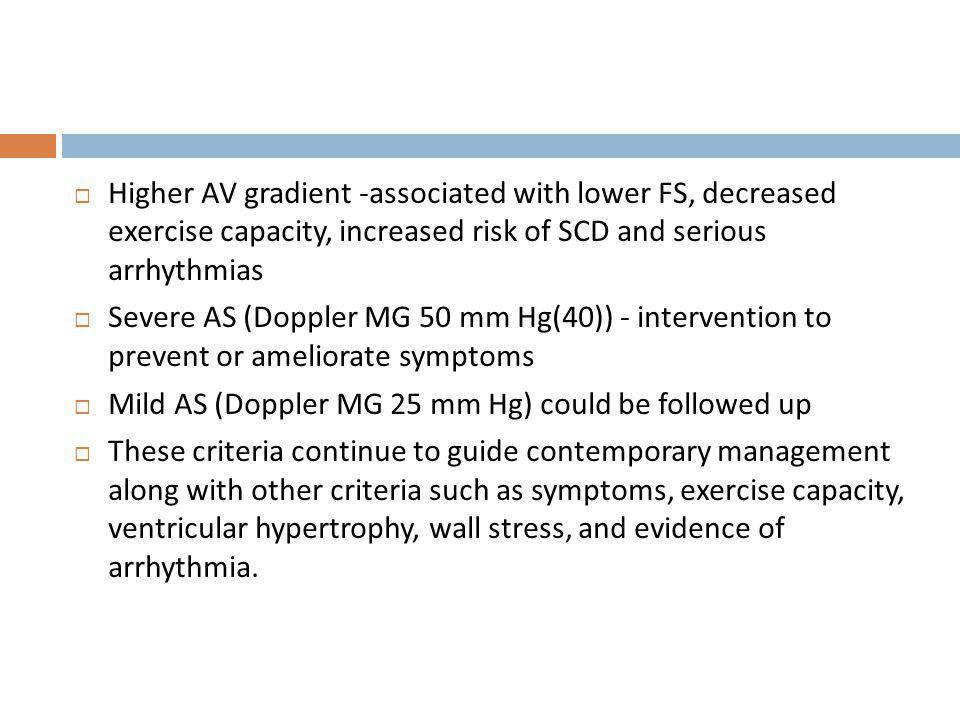 Higher AV gradient -associated with lower FS, decreased exercise capacity, increased risk of SCD and serious arrhythmias