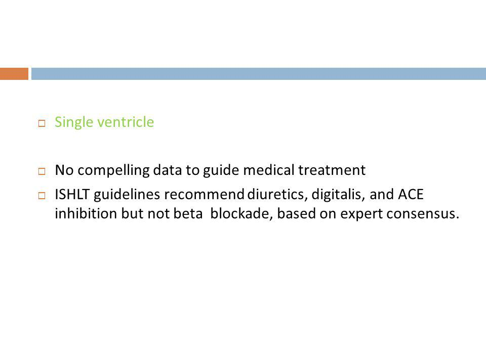 Single ventricle No compelling data to guide medical treatment.