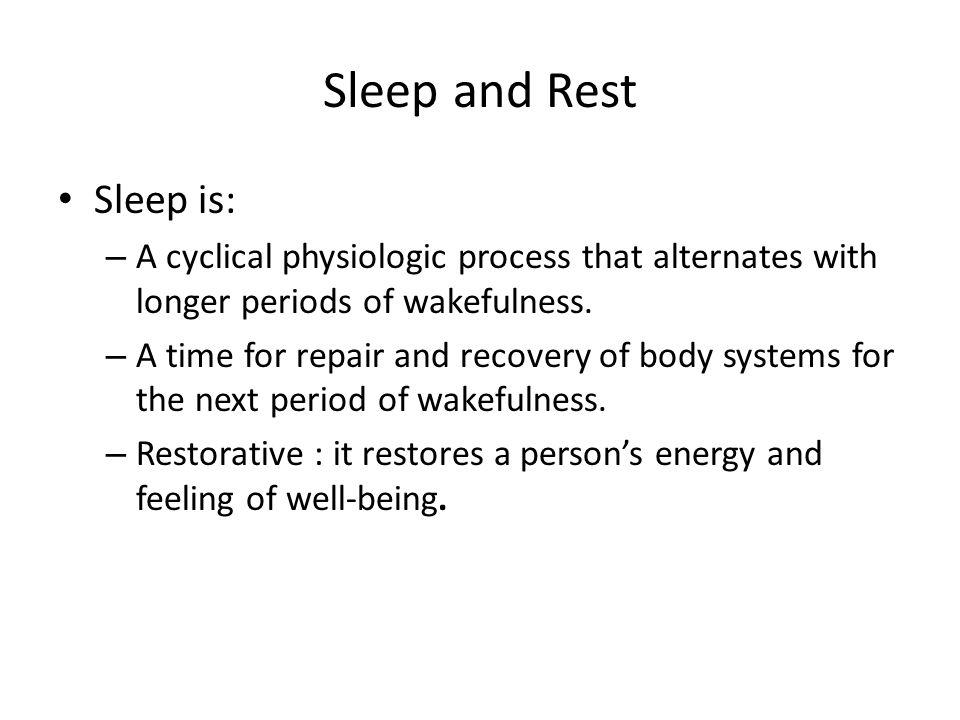 Sleep and Rest Sleep is: