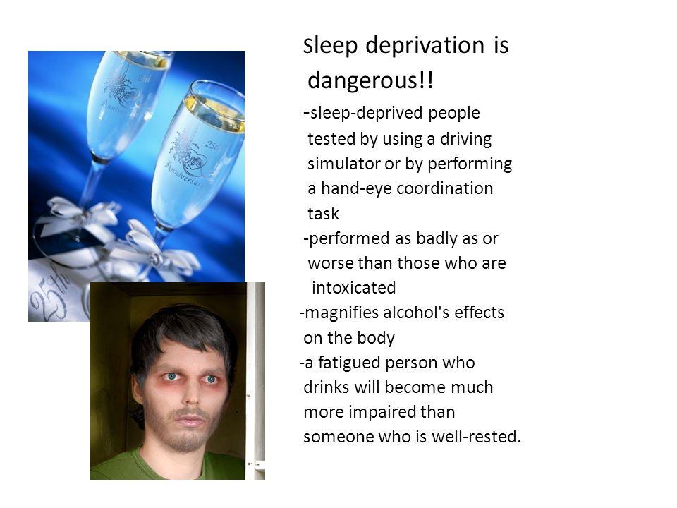 dangerous!! Sleep deprivation is -sleep-deprived people