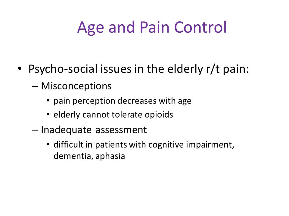 Age and Pain Control Psycho-social issues in the elderly r/t pain: