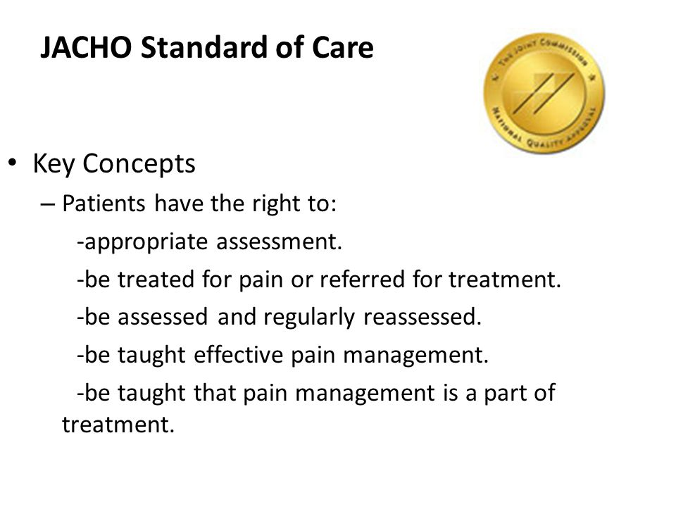 JACHO Standard of Care Key Concepts Patients have the right to: