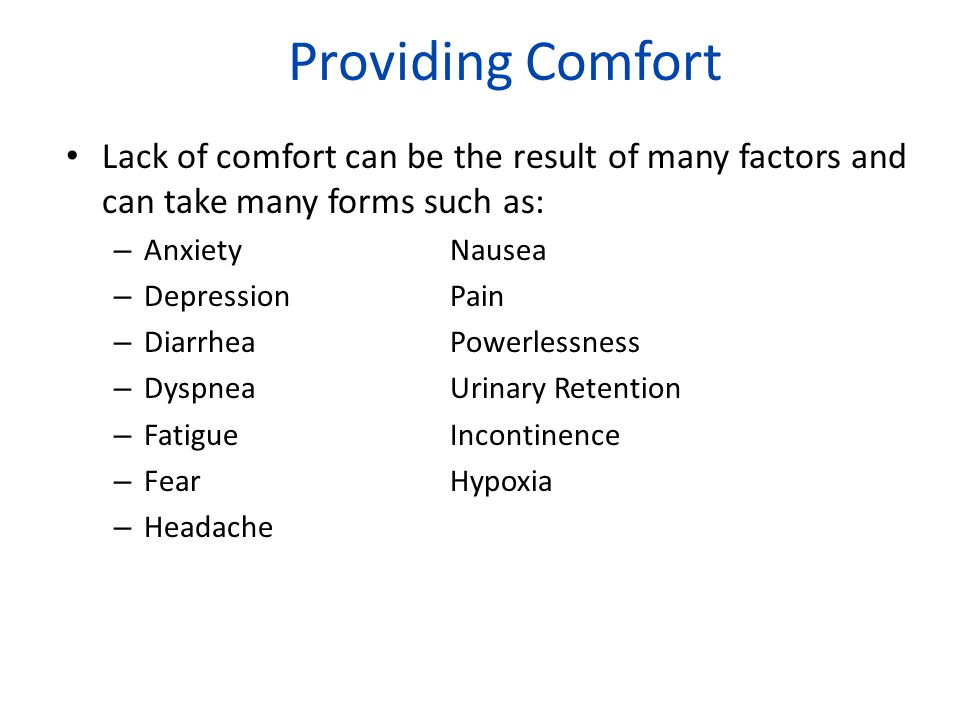 Providing Comfort Lack of comfort can be the result of many factors and can take many forms such as: