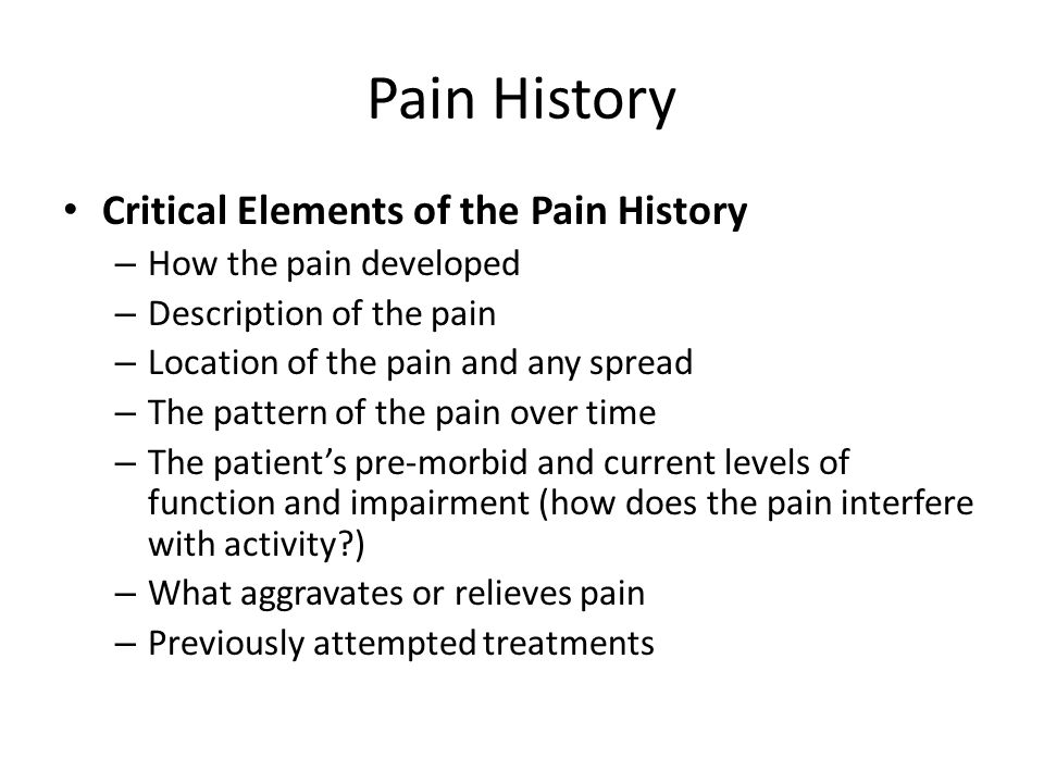 Pain History Critical Elements of the Pain History