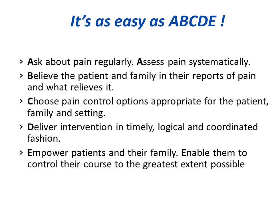 It's as easy as ABCDE ! Ask about pain regularly. Assess pain systematically.