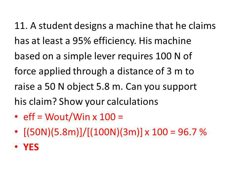 11. A student designs a machine that he claims