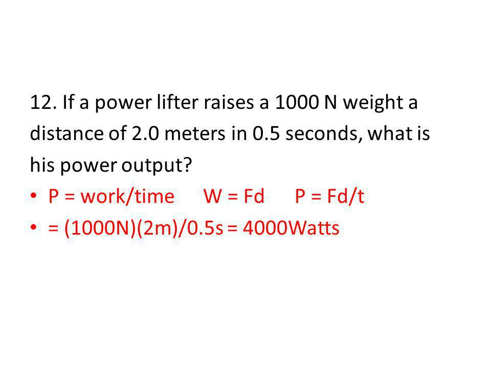 12. If a power lifter raises a 1000 N weight a
