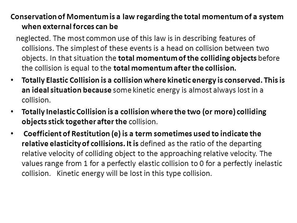 Conservation of Momentum is a law regarding the total momentum of a system when external forces can be