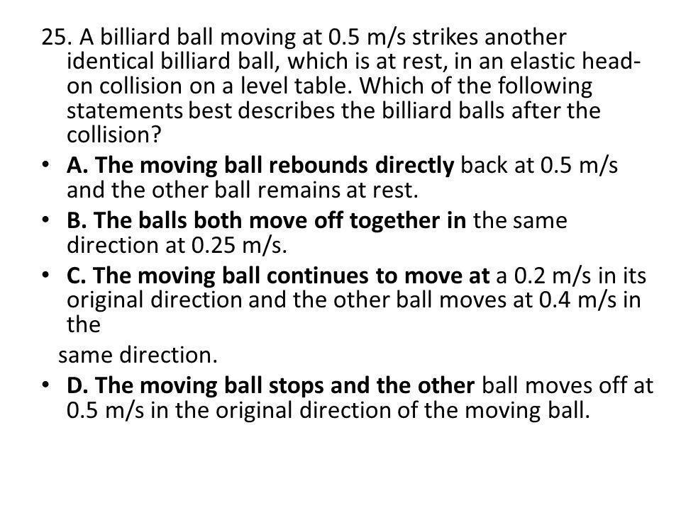 25. A billiard ball moving at 0
