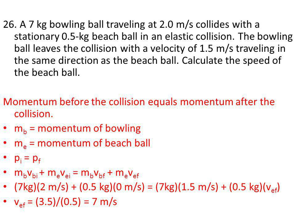 26. A 7 kg bowling ball traveling at 2