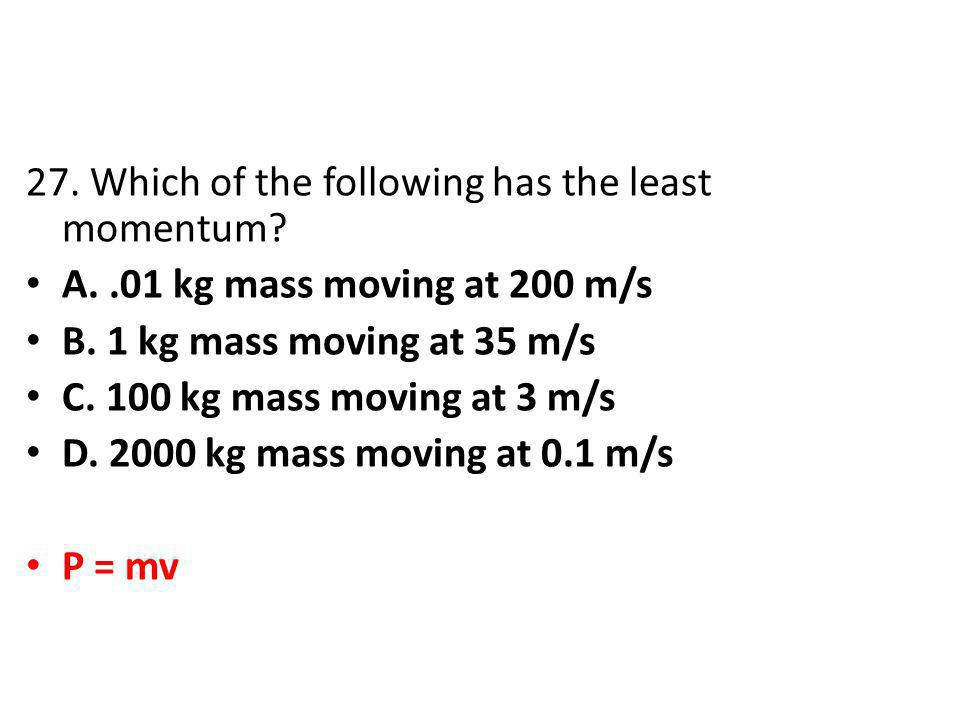 27. Which of the following has the least momentum