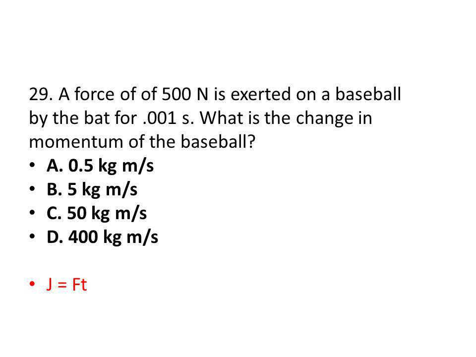 29. A force of of 500 N is exerted on a baseball