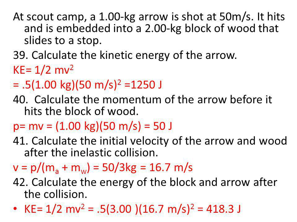 At scout camp, a 1. 00-kg arrow is shot at 50m/s
