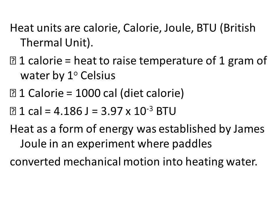 Heat units are calorie, Calorie, Joule, BTU (British Thermal Unit)
