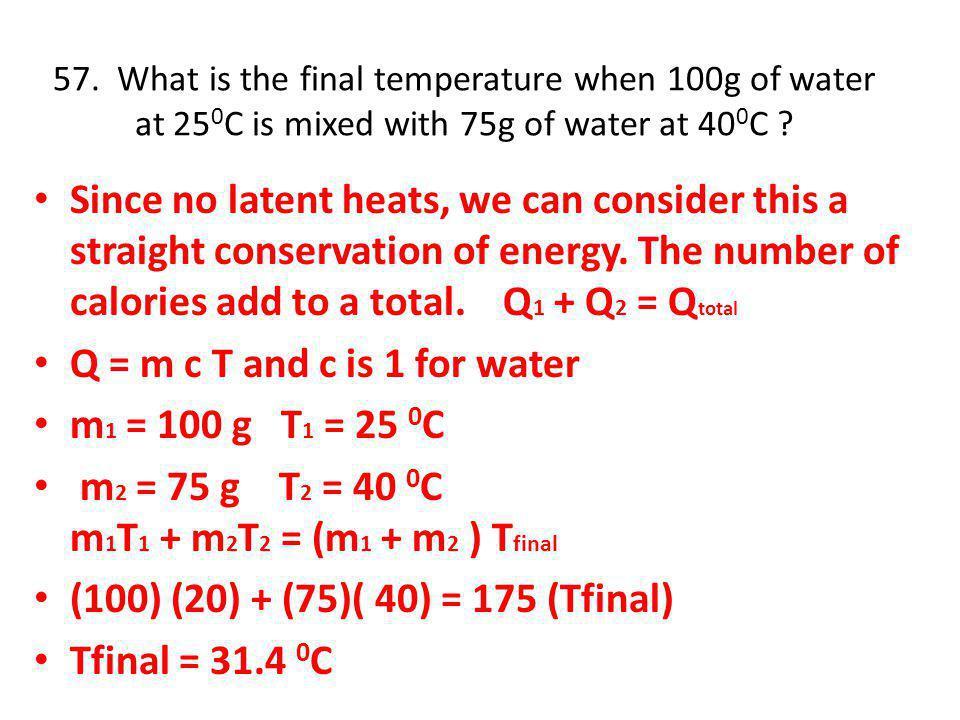 m2 = 75 g T2 = 40 0C m1T1 + m2T2 = (m1 + m2 ) Tfinal