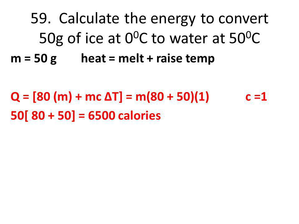 59. Calculate the energy to convert 50g of ice at 00C to water at 500C