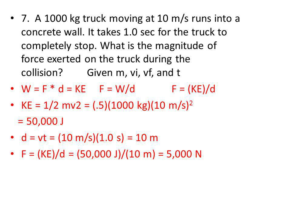 7. A 1000 kg truck moving at 10 m/s runs into a concrete wall