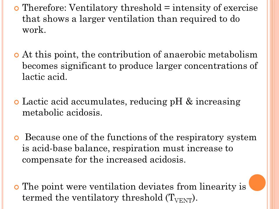 Therefore: Ventilatory threshold = intensity of exercise that shows a larger ventilation than required to do work.