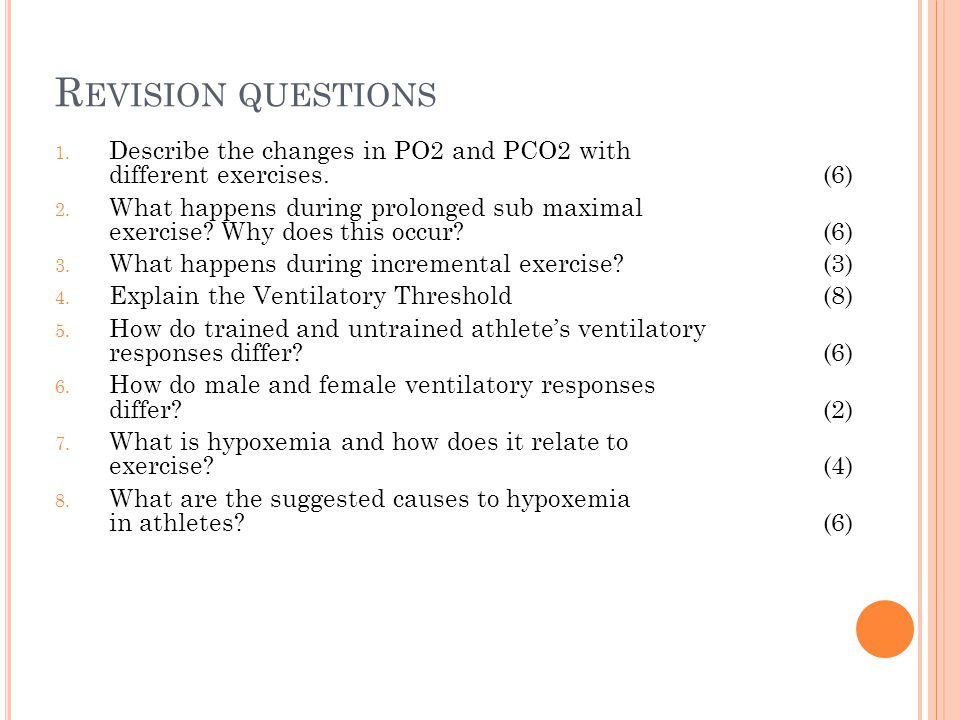 Revision questions Describe the changes in PO2 and PCO2 with different exercises. (6)