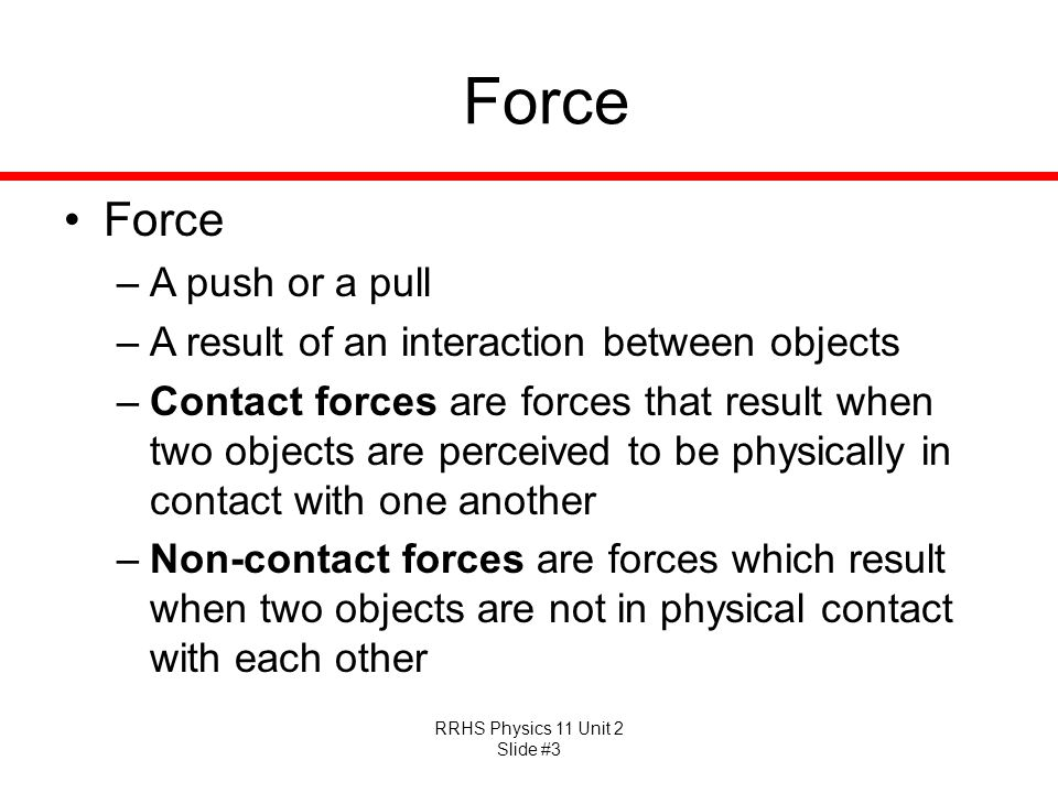 Force Force A push or a pull