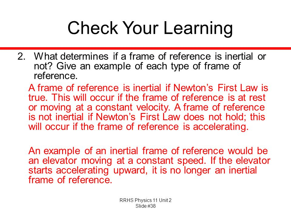 Check Your Learning What determines if a frame of reference is inertial or not Give an example of each type of frame of reference.