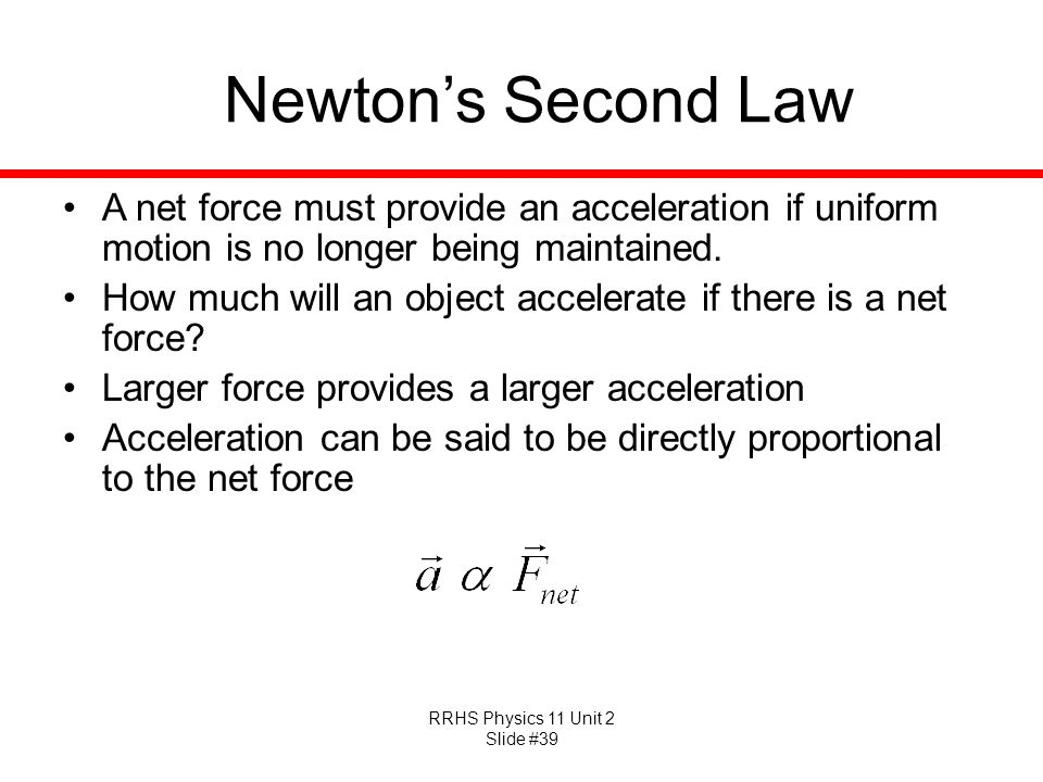 Newton's Second Law A net force must provide an acceleration if uniform motion is no longer being maintained.