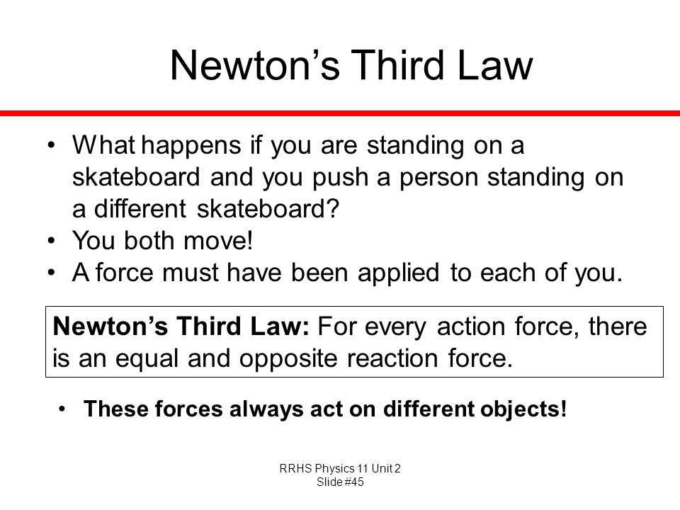 Newton's Third Law What happens if you are standing on a skateboard and you push a person standing on a different skateboard