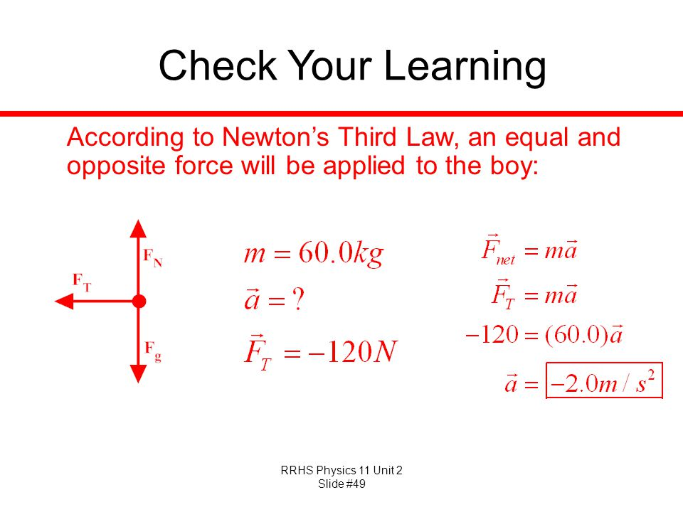 Check Your Learning According to Newton's Third Law, an equal and opposite force will be applied to the boy:
