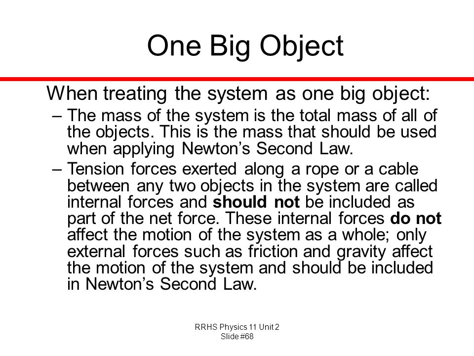 One Big Object When treating the system as one big object: