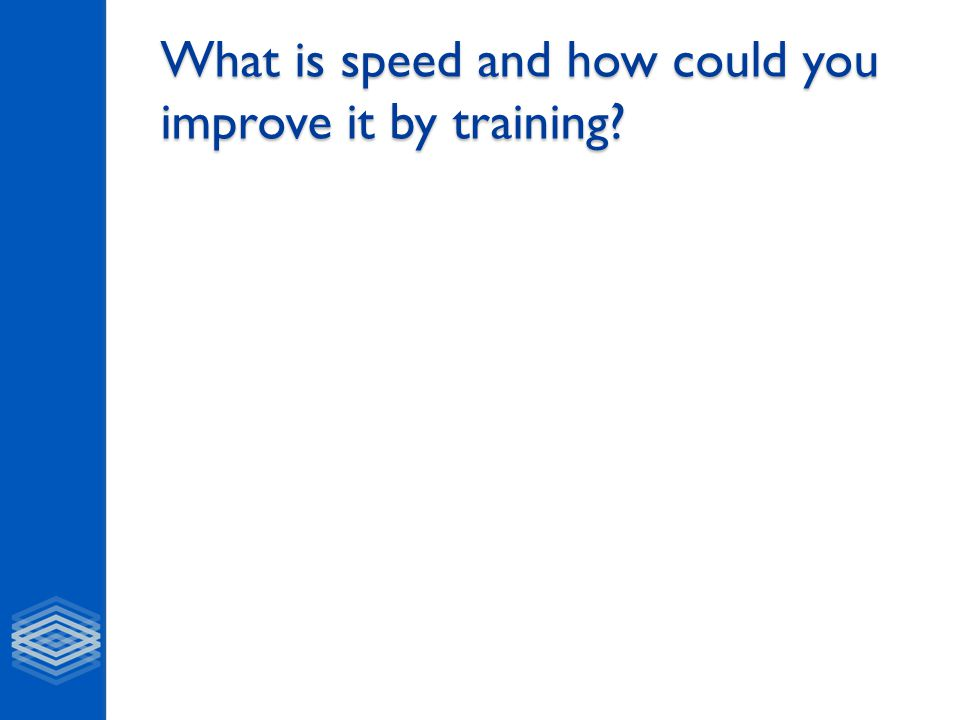 What is speed and how could you improve it by training