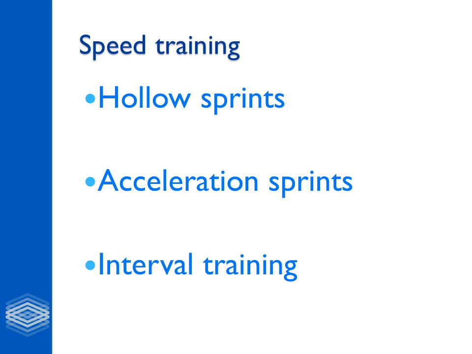 Speed training Hollow sprints Acceleration sprints Interval training