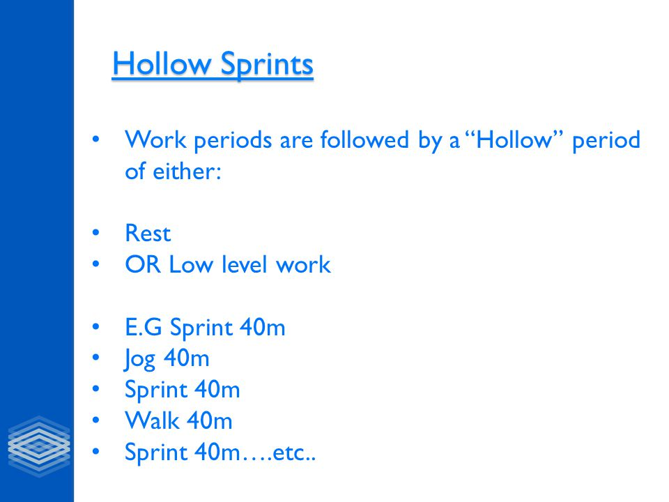 Hollow Sprints Work periods are followed by a Hollow period of either: Rest. OR Low level work.