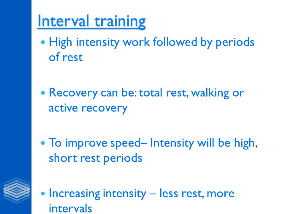 Interval training High intensity work followed by periods of rest