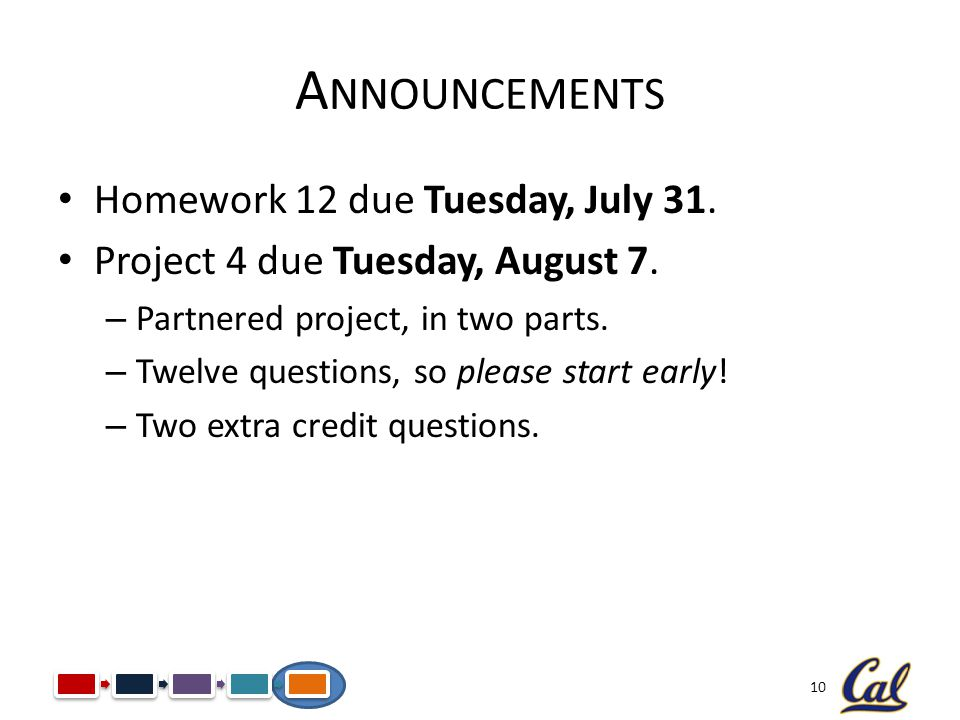 Announcements Homework 12 due Tuesday, July 31.