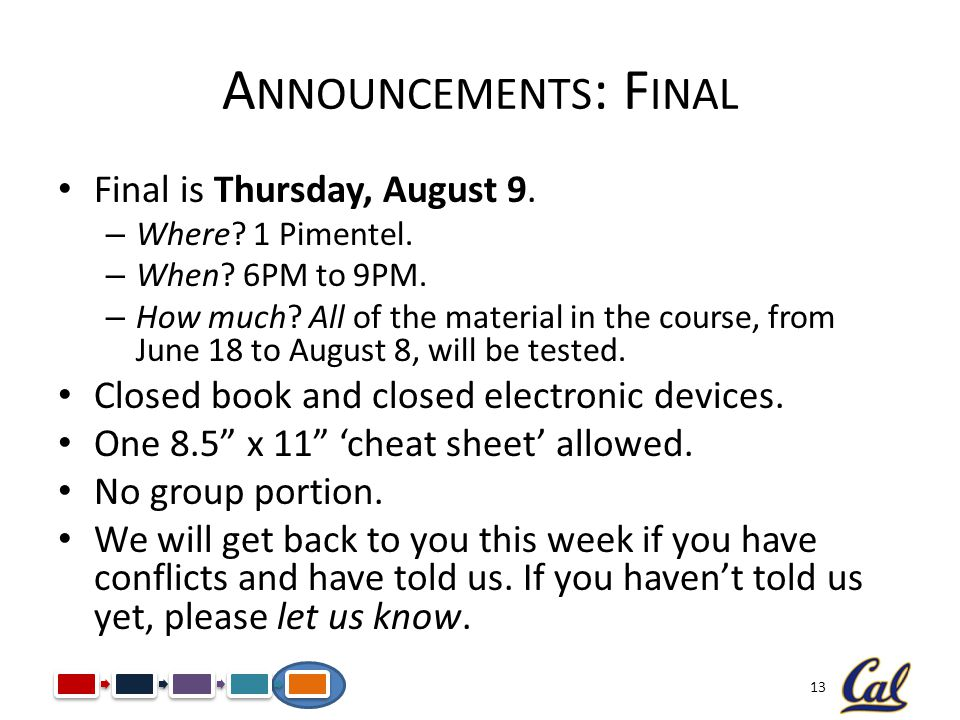 Announcements: Final Final is Thursday, August 9.