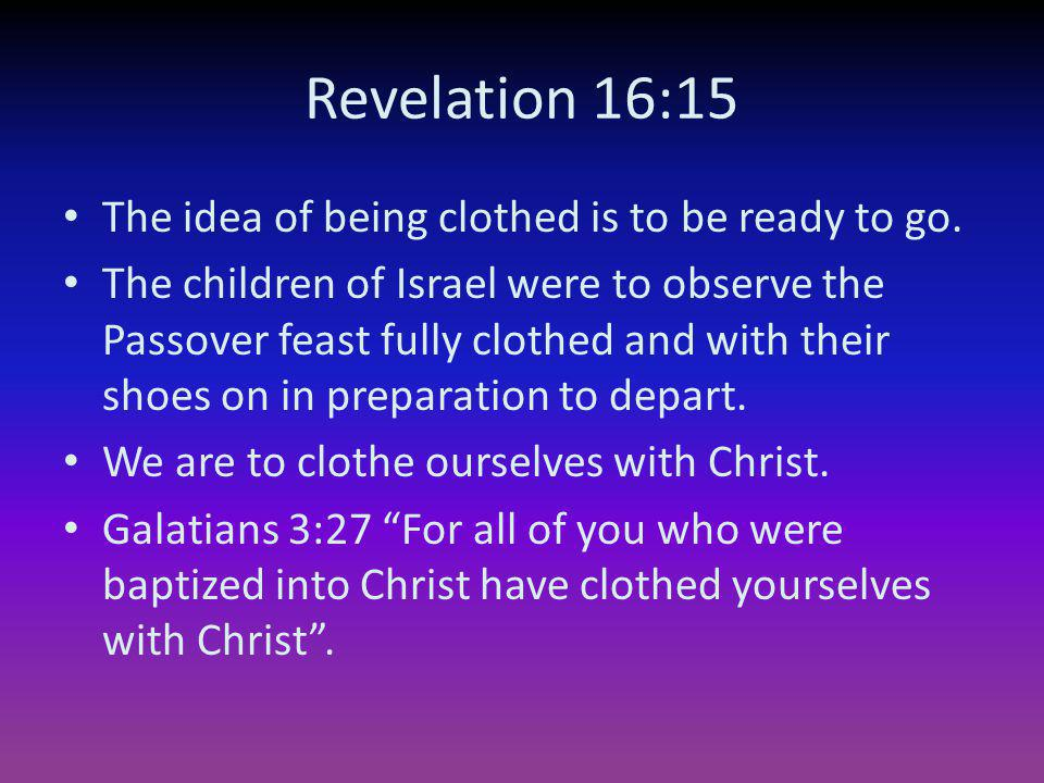 Revelation 16:15 The idea of being clothed is to be ready to go.
