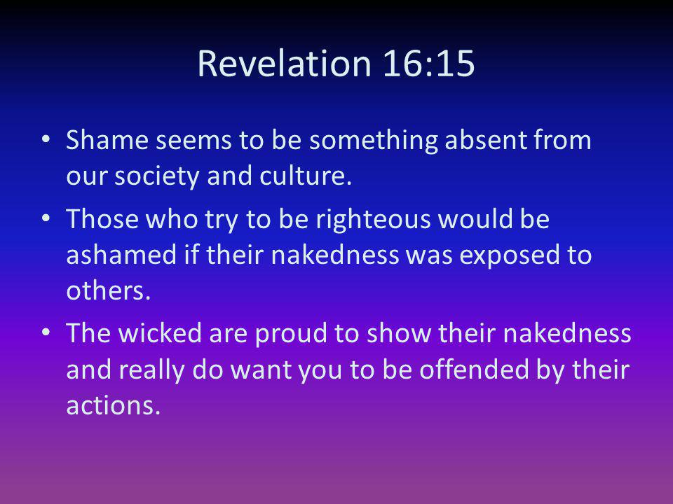 Revelation 16:15 Shame seems to be something absent from our society and culture.