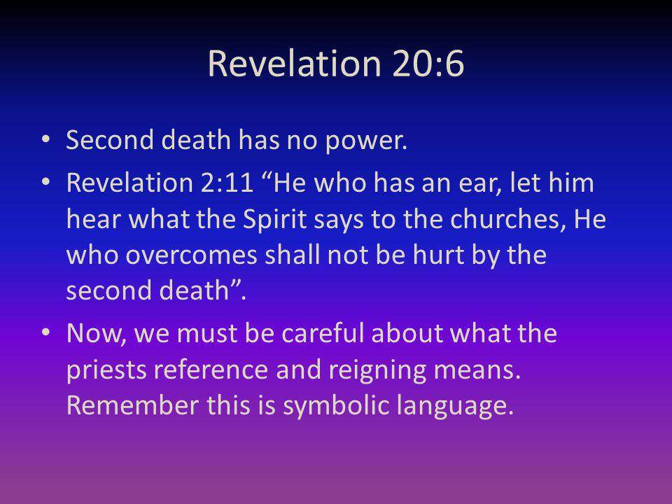 Revelation 20:6 Second death has no power.