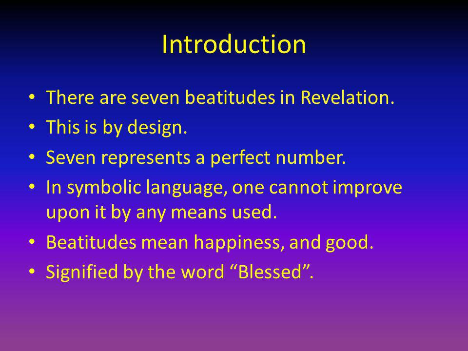 Introduction There are seven beatitudes in Revelation.